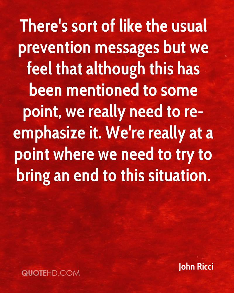 There's sort of like the usual prevention messages but we feel that although this has been mentioned to some point, we really need to re-emphasize it. We're really at a point where we need to try to bring an end to this situation.