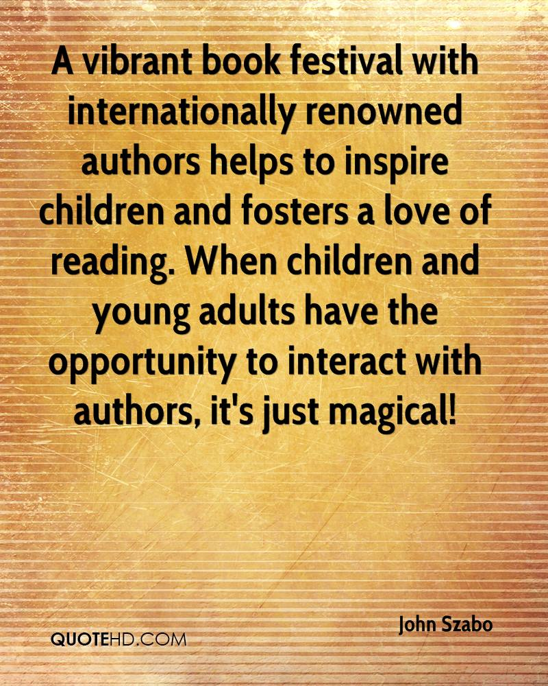 A vibrant book festival with internationally renowned authors helps to inspire children and fosters a love of reading. When children and young adults have the opportunity to interact with authors, it's just magical!
