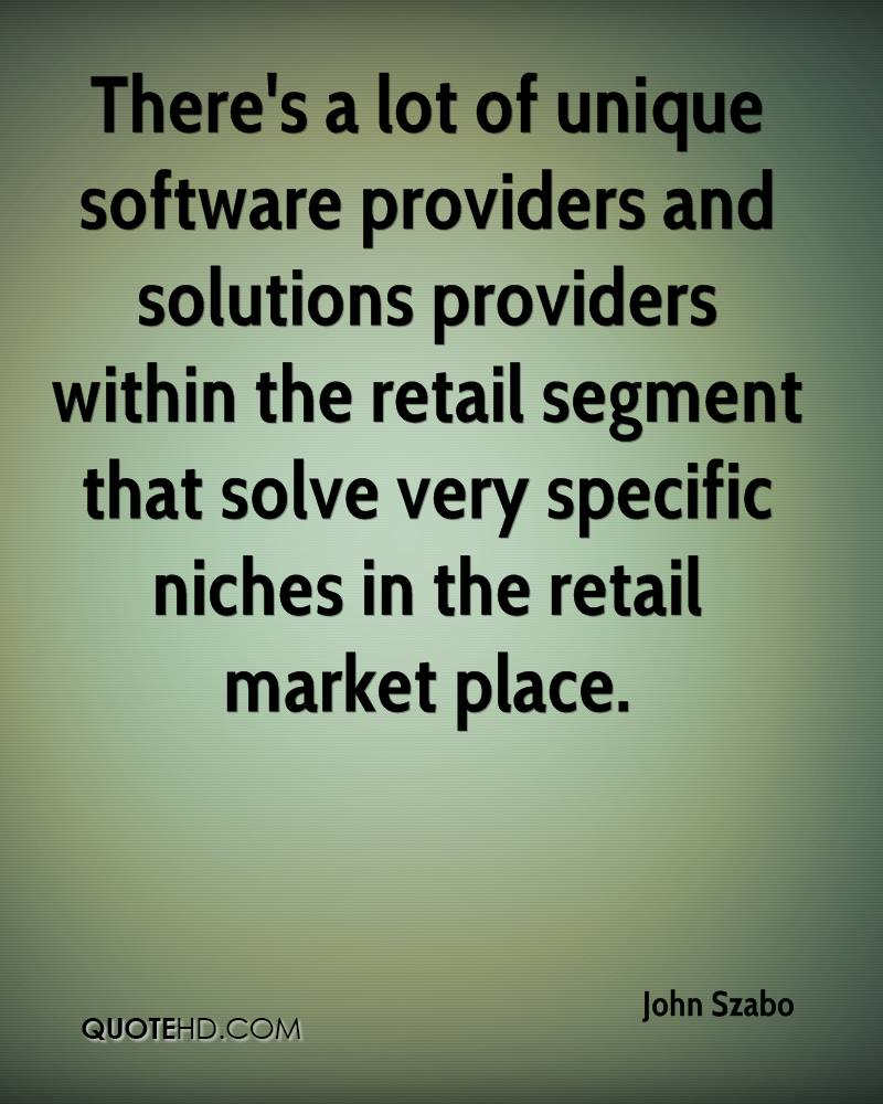 There's a lot of unique software providers and solutions providers within the retail segment that solve very specific niches in the retail market place.