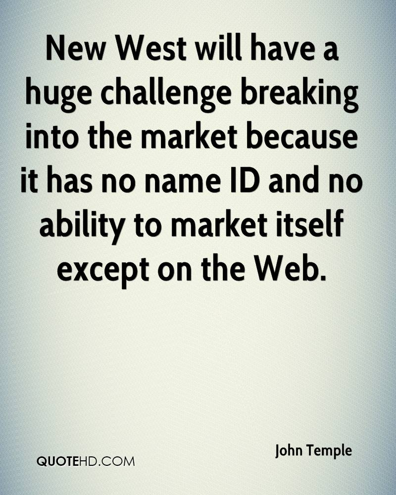 New West will have a huge challenge breaking into the market because it has no name ID and no ability to market itself except on the Web.