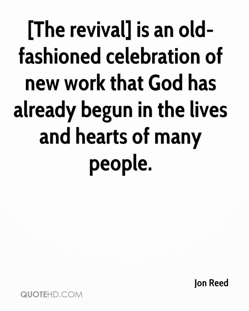 [The revival] is an old-fashioned celebration of new work that God has already begun in the lives and hearts of many people.