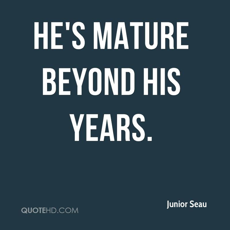 He s mature beyond his years. e19d98982