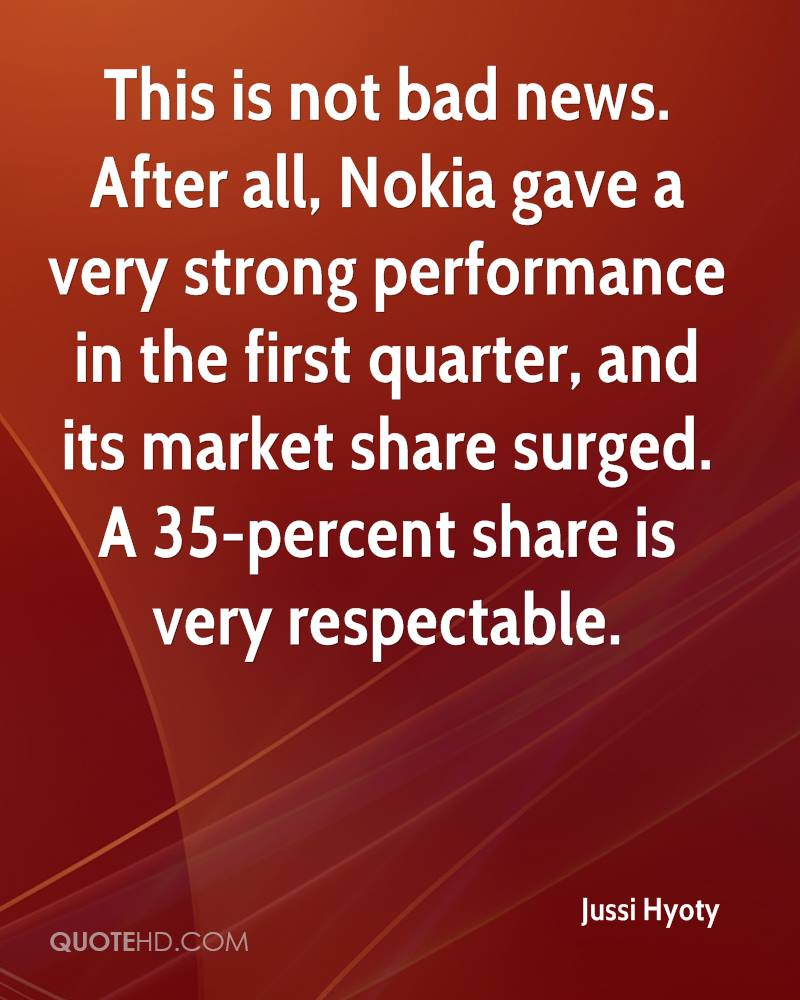 This is not bad news. After all, Nokia gave a very strong performance in the first quarter, and its market share surged. A 35-percent share is very respectable.