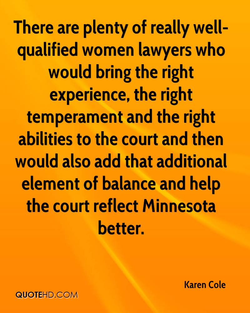 There are plenty of really well-qualified women lawyers who would bring the right experience, the right temperament and the right abilities to the court and then would also add that additional element of balance and help the court reflect Minnesota better.