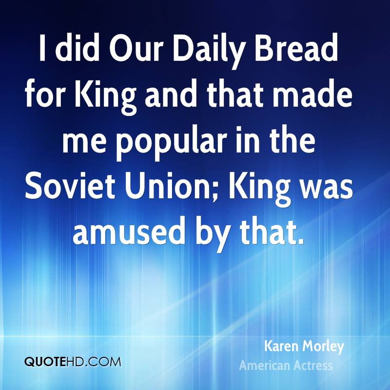 I did Our Daily Bread for King and that made me popular in the Soviet Union; King was amused by that.