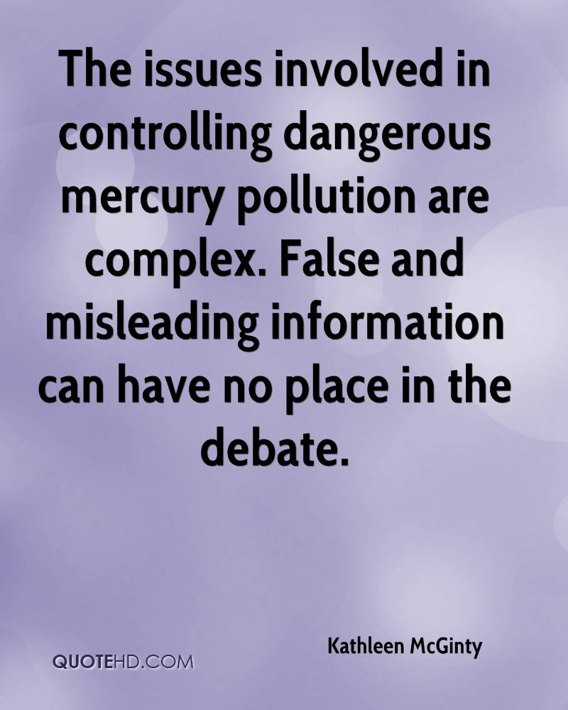 The issues involved in controlling dangerous mercury pollution are complex. False and misleading information can have no place in the debate.
