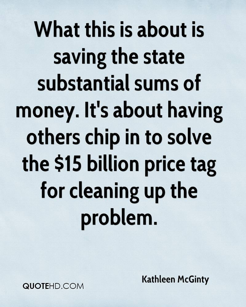 What this is about is saving the state substantial sums of money. It's about having others chip in to solve the $15 billion price tag for cleaning up the problem.