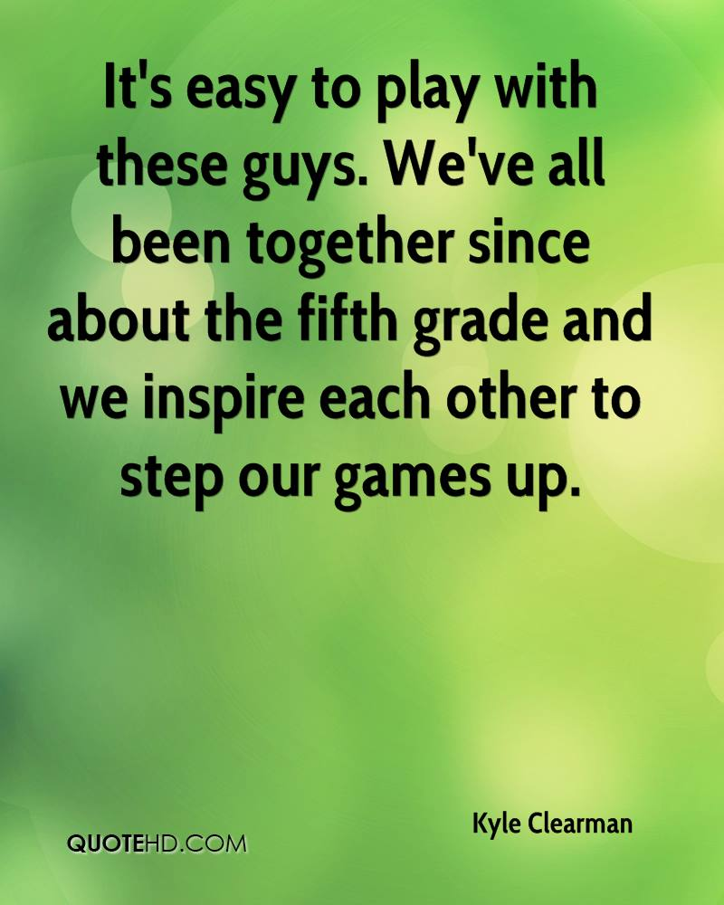 It's easy to play with these guys. We've all been together since about the fifth grade and we inspire each other to step our games up.