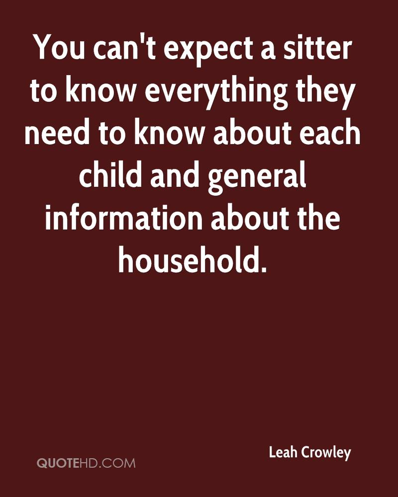 You can't expect a sitter to know everything they need to know about each child and general information about the household.