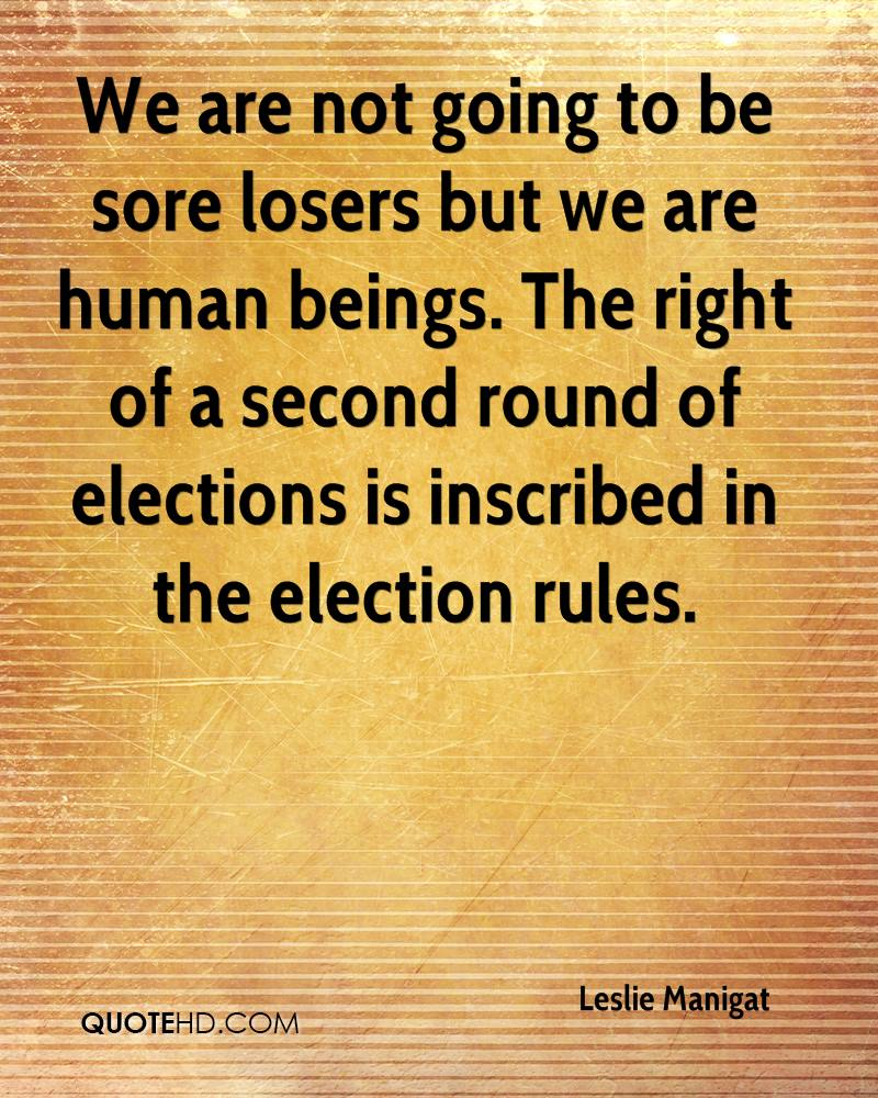 We are not going to be sore losers but we are human beings. The right of a second round of elections is inscribed in the election rules.