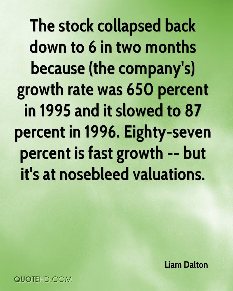 The stock collapsed back down to 6 in two months because (the company's) growth rate was 650 percent in 1995 and it slowed to 87 percent in 1996. Eighty-seven percent is fast growth -- but it's at nosebleed valuations.