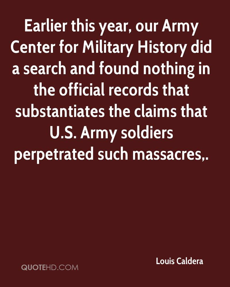 Earlier this year, our Army Center for Military History did a search and found nothing in the official records that substantiates the claims that U.S. Army soldiers perpetrated such massacres.