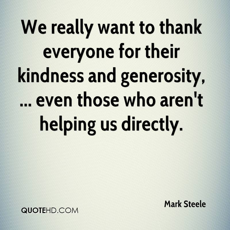 We really want to thank everyone for their kindness and generosity, ... even those who aren't helping us directly.