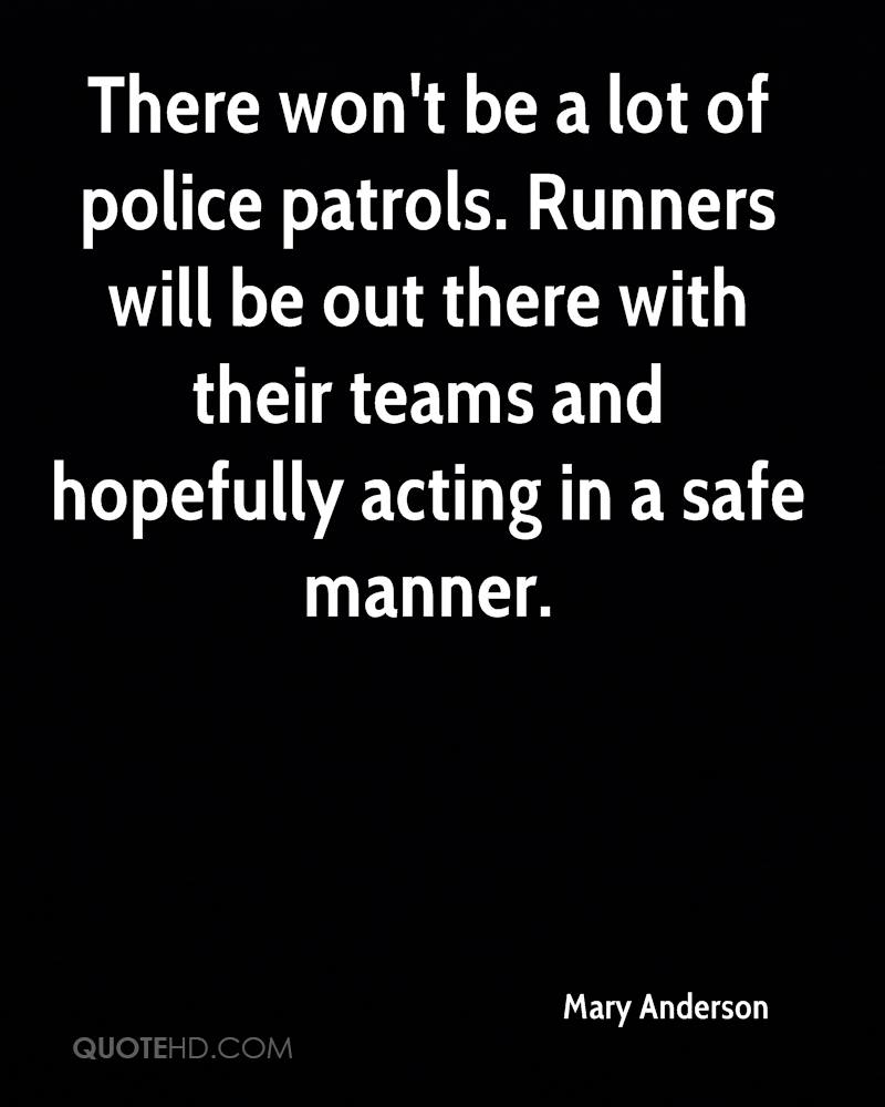 There won't be a lot of police patrols. Runners will be out there with their teams and hopefully acting in a safe manner.
