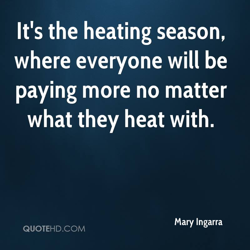 It's the heating season, where everyone will be paying more no matter what they heat with.