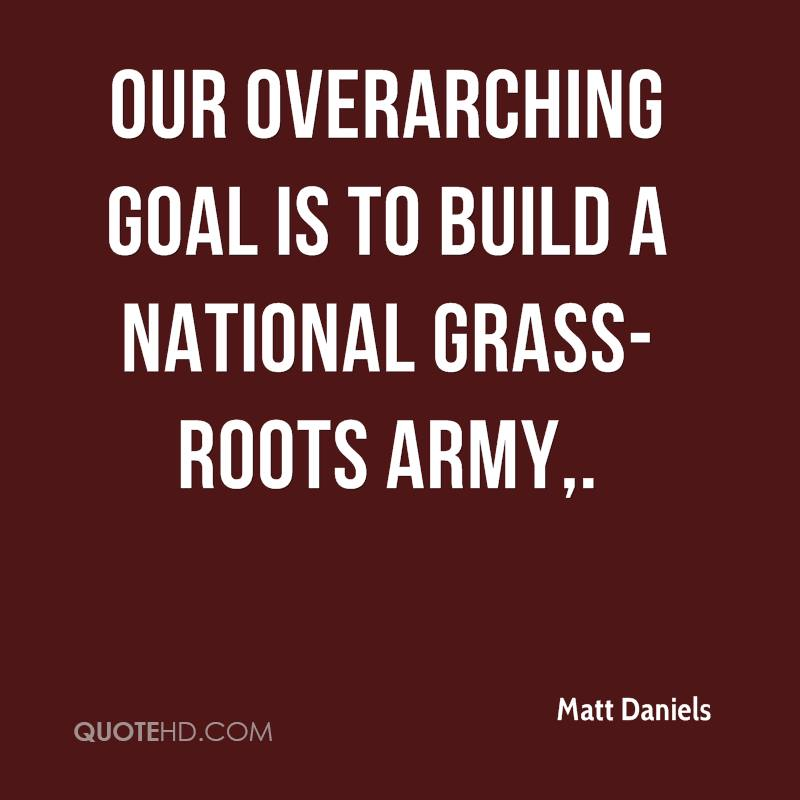 Our overarching goal is to build a national grass-roots army.