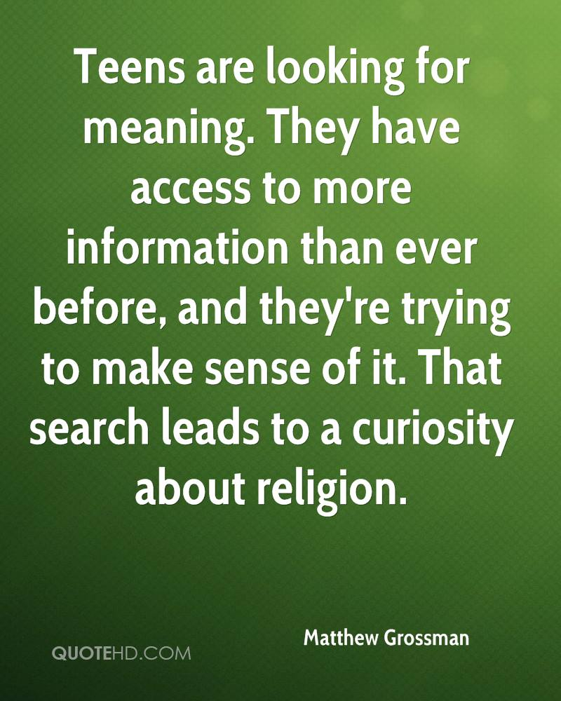 Teens are looking for meaning. They have access to more information than ever before, and they're trying to make sense of it. That search leads to a curiosity about religion.