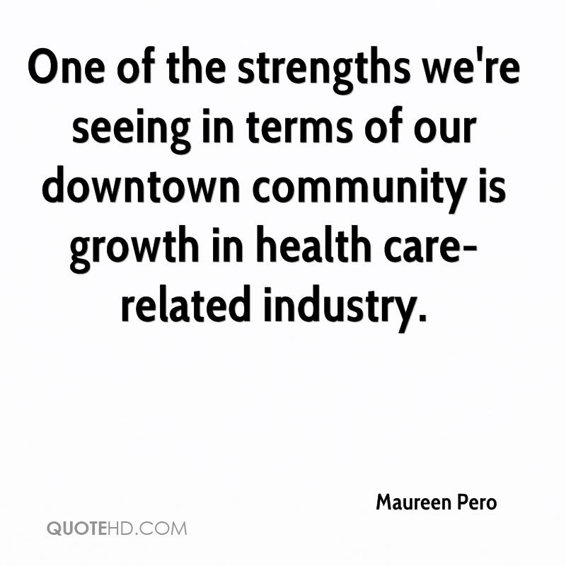 One of the strengths we're seeing in terms of our downtown community is growth in health care-related industry.