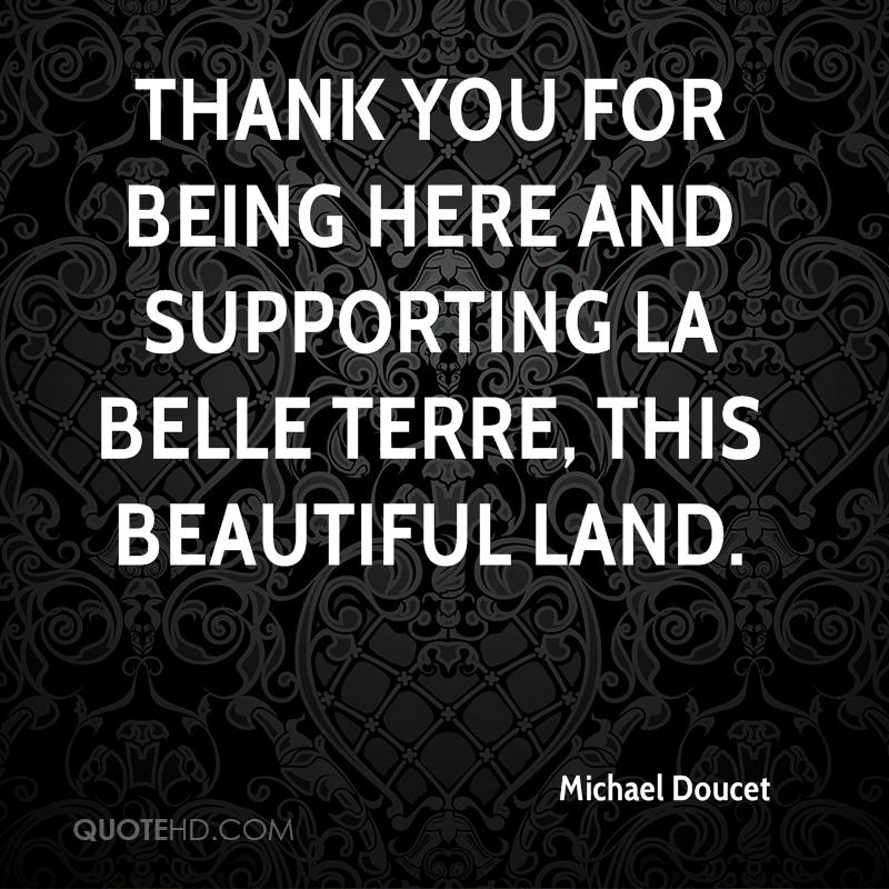 Thank you for being here and supporting la belle terre, this beautiful land.