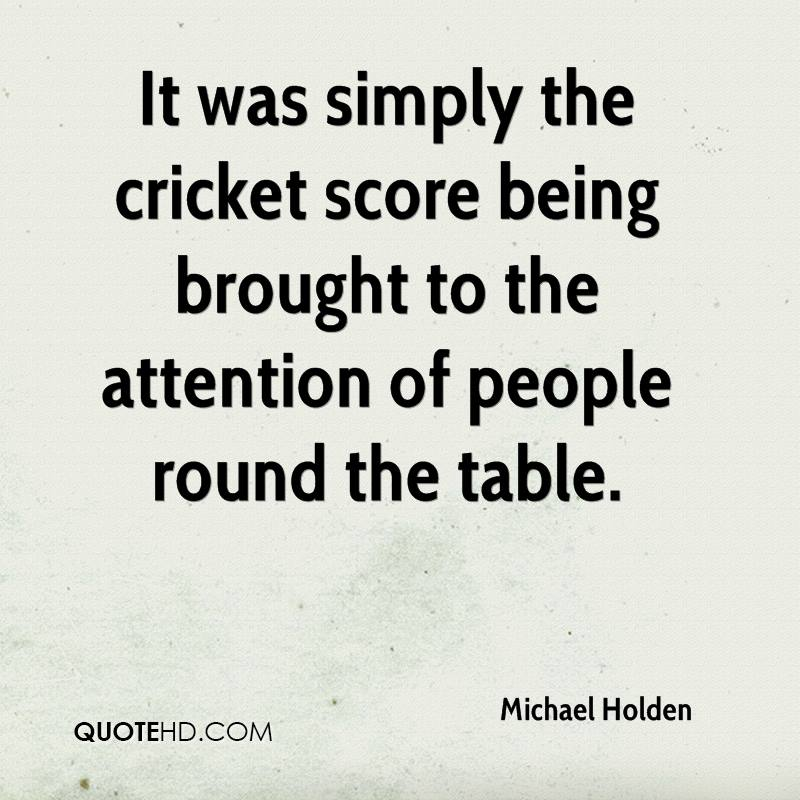 It was simply the cricket score being brought to the attention of people round the table.
