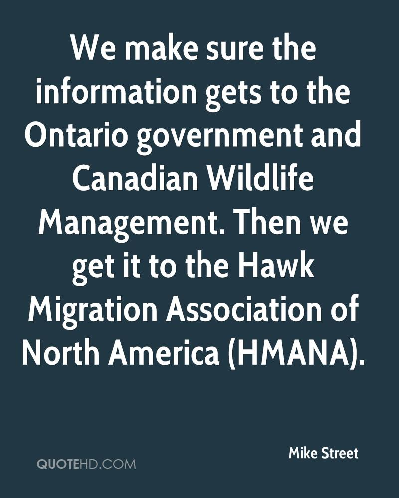 We make sure the information gets to the Ontario government and Canadian Wildlife Management. Then we get it to the Hawk Migration Association of North America (HMANA).