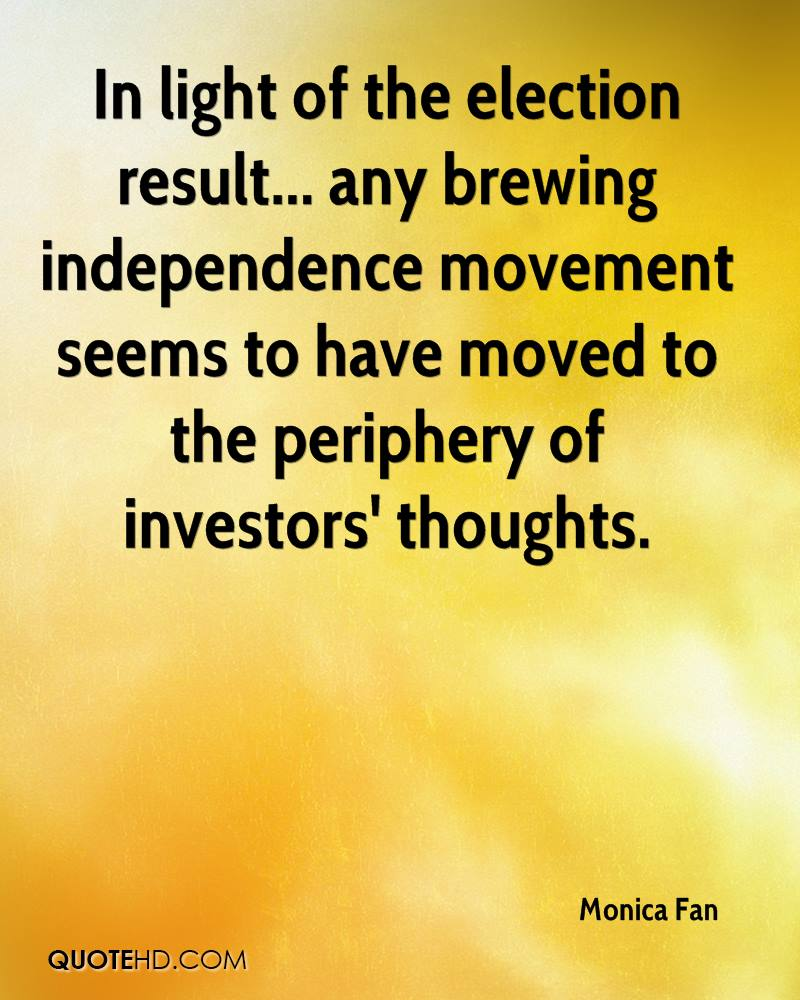 In light of the election result... any brewing independence movement seems to have moved to the periphery of investors' thoughts.
