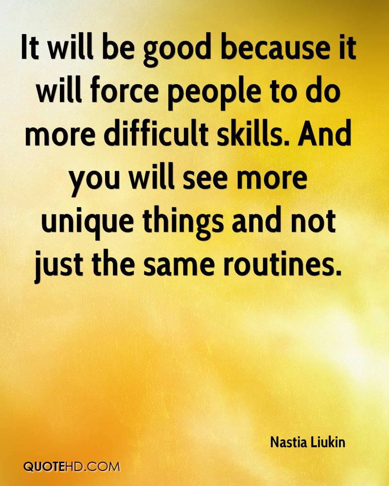 It will be good because it will force people to do more difficult skills. And you will see more unique things and not just the same routines.
