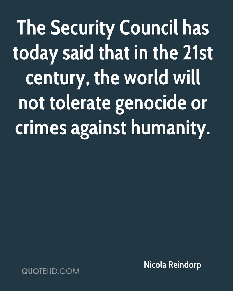 The Security Council has today said that in the 21st century, the world will not tolerate genocide or crimes against humanity.
