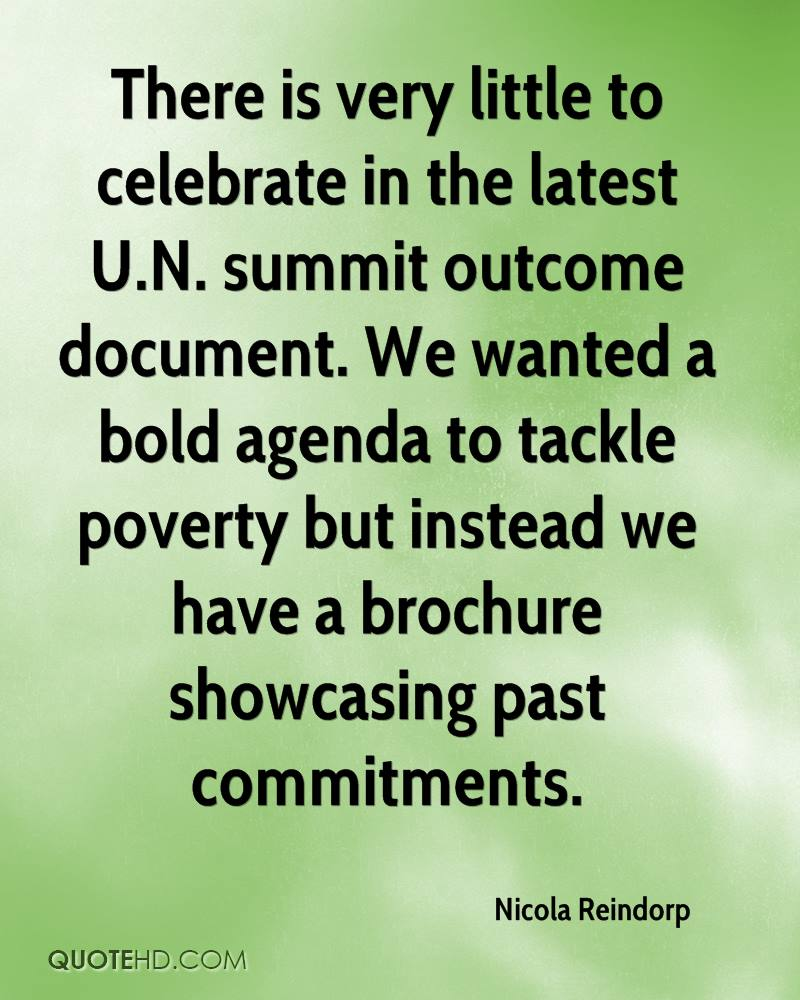 There is very little to celebrate in the latest U.N. summit outcome document. We wanted a bold agenda to tackle poverty but instead we have a brochure showcasing past commitments.