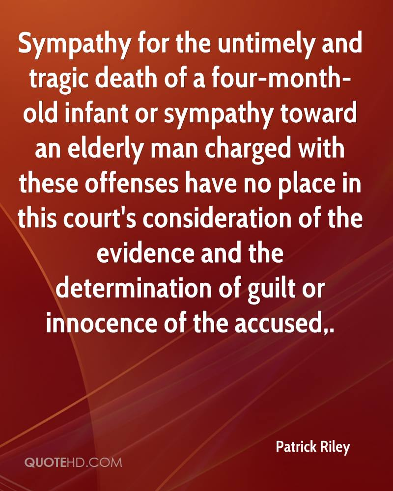 Sympathy for the untimely and tragic death of a four-month-old infant or sympathy toward an elderly man charged with these offenses have no place in this court's consideration of the evidence and the determination of guilt or innocence of the accused.