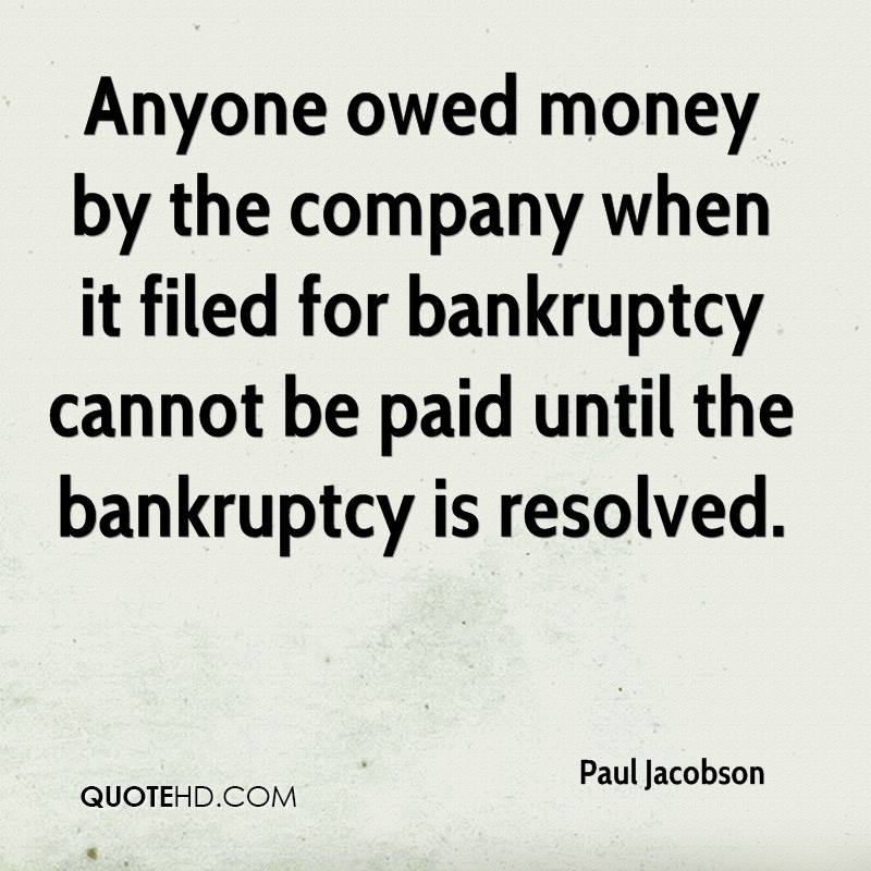 Anyone owed money by the company when it filed for bankruptcy cannot be paid until the bankruptcy is resolved.