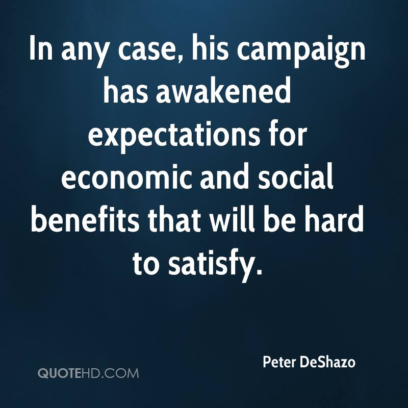 In any case, his campaign has awakened expectations for economic and social benefits that will be hard to satisfy.