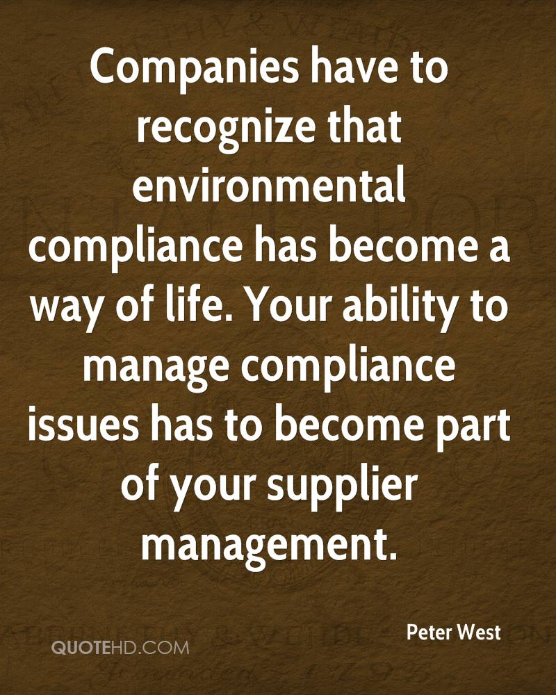 Companies have to recognize that environmental compliance has become a way of life. Your ability to manage compliance issues has to become part of your supplier management.