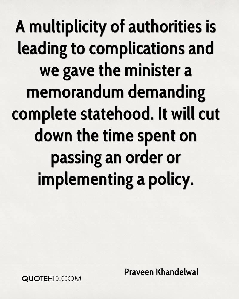 A multiplicity of authorities is leading to complications and we gave the minister a memorandum demanding complete statehood. It will cut down the time spent on passing an order or implementing a policy.