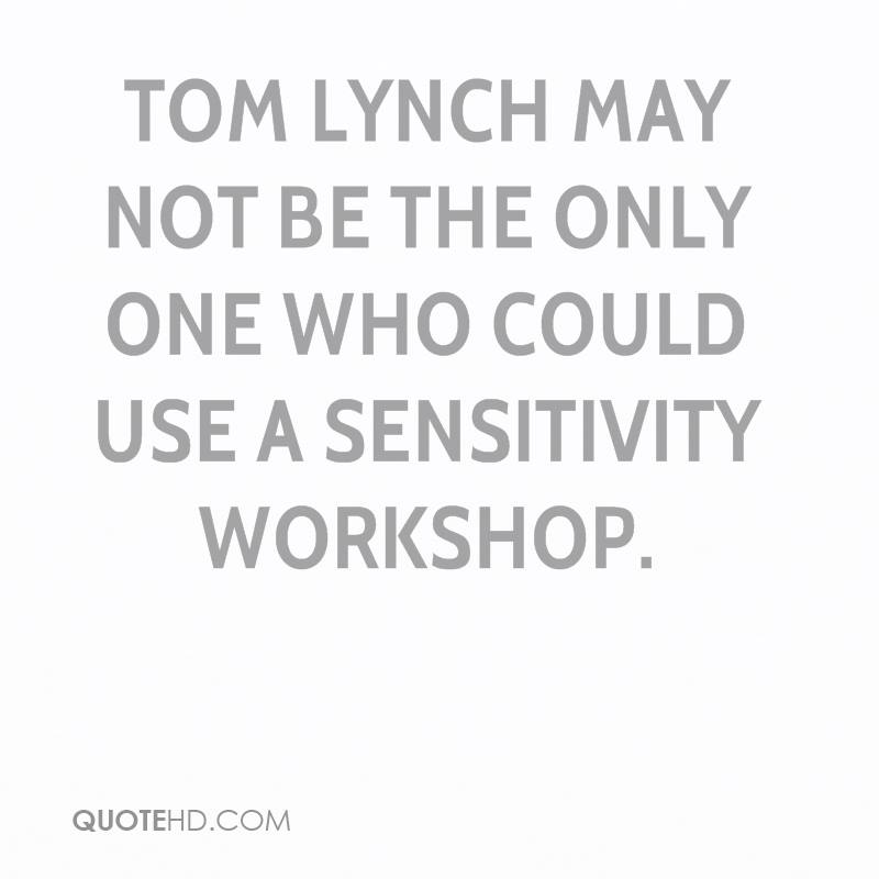Tom Lynch may not be the only one who could use a sensitivity workshop.