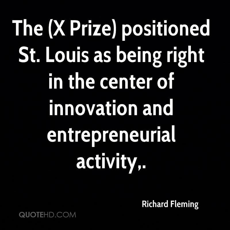 The (X Prize) positioned St. Louis as being right in the center of innovation and entrepreneurial activity.