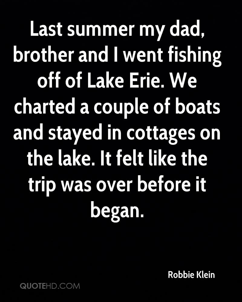 Last summer my dad, brother and I went fishing off of Lake Erie. We charted a couple of boats and stayed in cottages on the lake. It felt like the trip was over before it began.