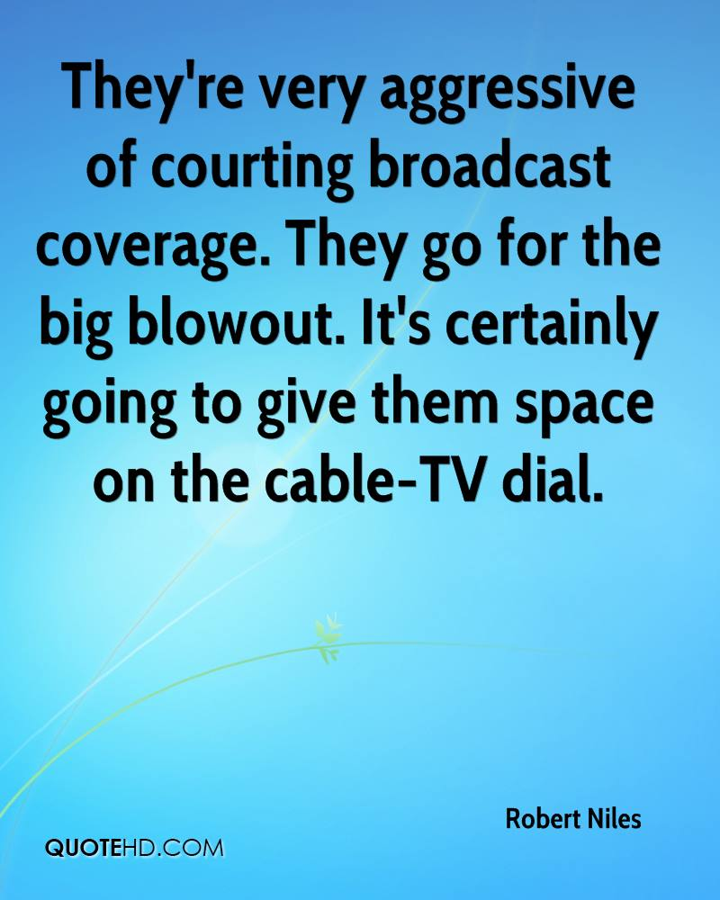 They're very aggressive of courting broadcast coverage. They go for the big blowout. It's certainly going to give them space on the cable-TV dial.