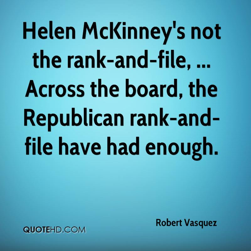 Helen McKinney's not the rank-and-file, ... Across the board, the Republican rank-and-file have had enough.