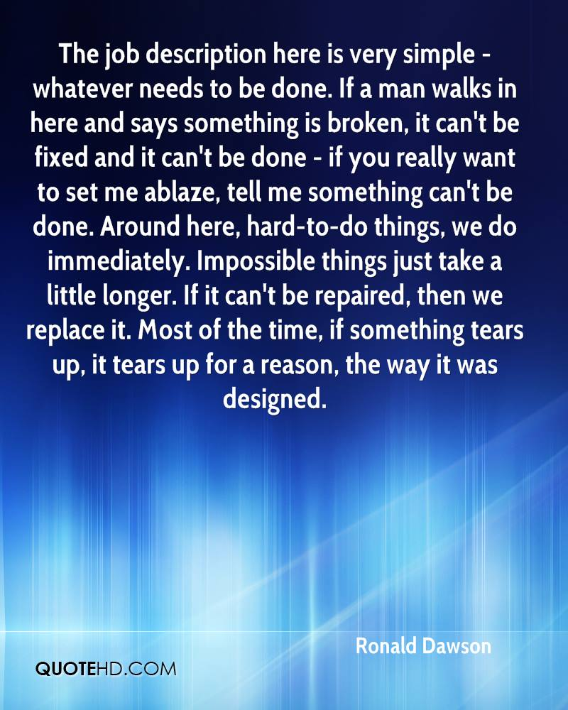 ronald dawson quotes quotehd the job description here is very simple whatever needs to be done if a