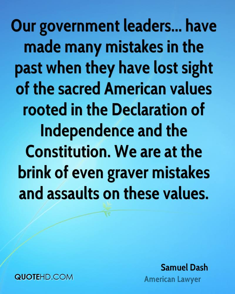 Our government leaders... have made many mistakes in the past when they have lost sight of the sacred American values rooted in the Declaration of Independence and the Constitution. We are at the brink of even graver mistakes and assaults on these values.