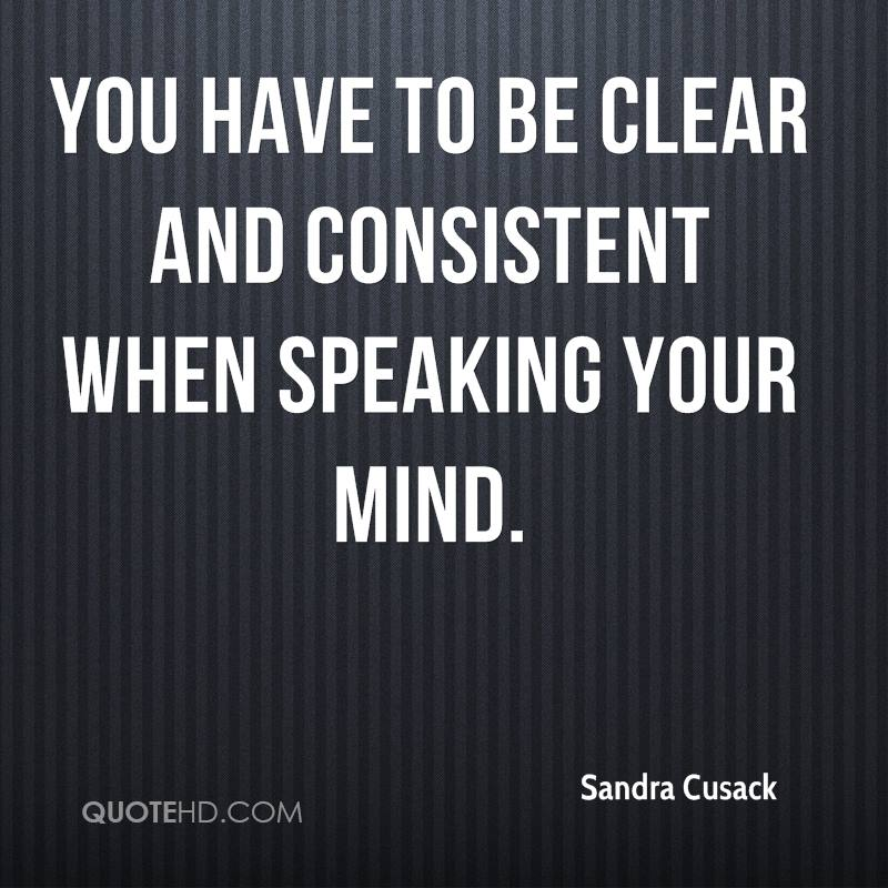 You have to be clear and consistent when speaking your mind.