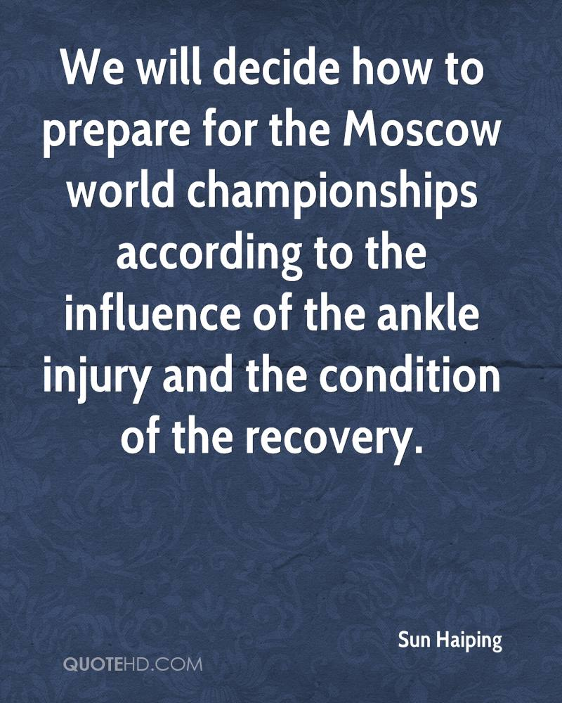 We will decide how to prepare for the Moscow world championships according to the influence of the ankle injury and the condition of the recovery.