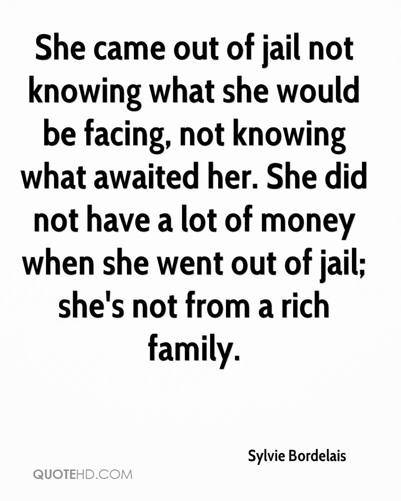 She came out of jail not knowing what she would be facing, not knowing what awaited her. She did not have a lot of money when she went out of jail; she's not from a rich family.