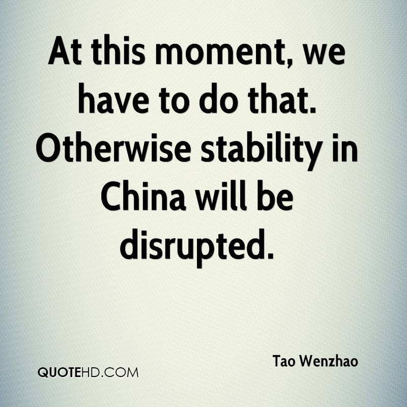 At this moment, we have to do that. Otherwise stability in China will be disrupted.