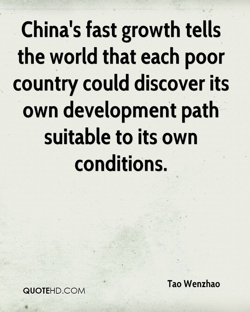 China's fast growth tells the world that each poor country could discover its own development path suitable to its own conditions.
