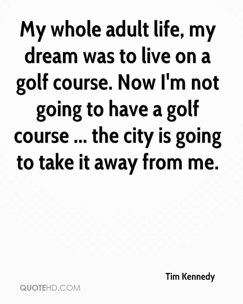 Golf And Life Quotes Tim Kennedy Life Quotes  Quotehd