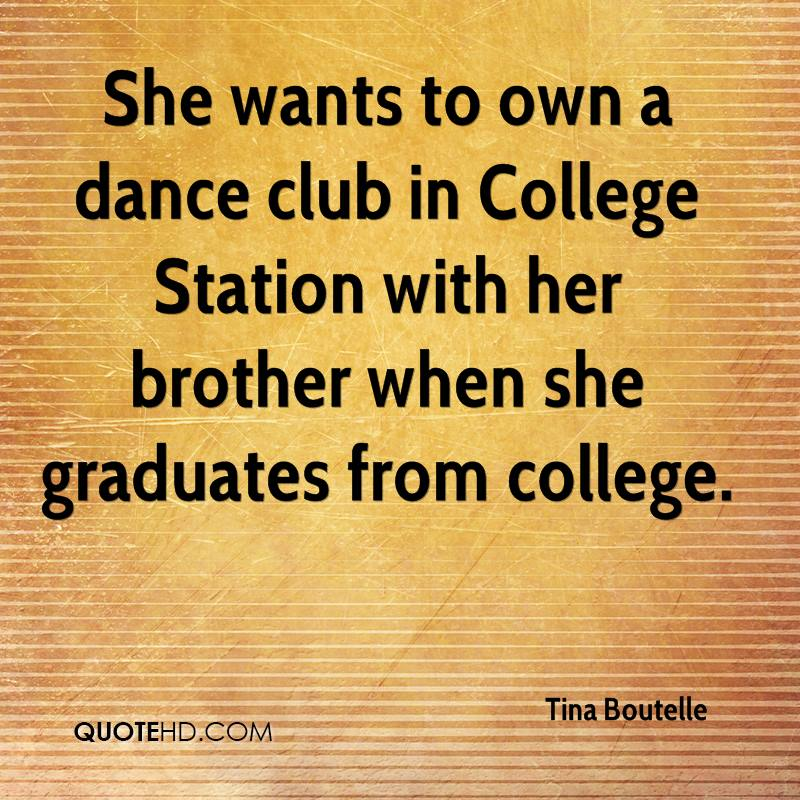 She wants to own a dance club in College Station with her brother when she graduates from college.