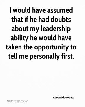 Aaron Mokoena - I would have assumed that if he had doubts about my leadership ability he would have taken the opportunity to tell me personally first.