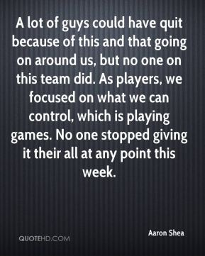 A lot of guys could have quit because of this and that going on around us, but no one on this team did. As players, we focused on what we can control, which is playing games. No one stopped giving it their all at any point this week.